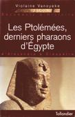 Les Ptolémées, derniers pharaons d'Egypte