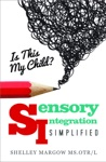 Is This My Child Sensory Integration Simplified