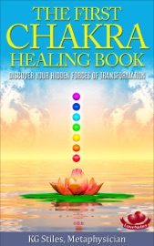 THE FIRST CHAKRA HEALING BOOK - CLEAR & BALANCE ISSUES AROUND BELONGING, FAMILY & COMMUNITY