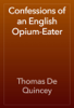 Thomas De Quincey - Confessions of an English Opium-Eater обложка