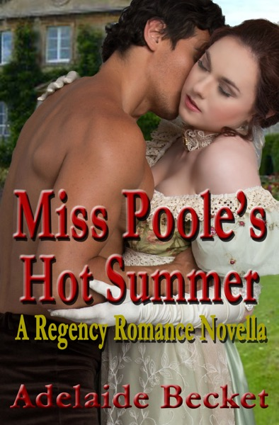 Miss Poole's Hot Summer: A Regency Romance Novella