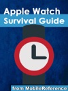 Apple Watch Survival Guide Step-by-step User Guide For Apples First Smartwatch Getting Started Making Calls Text Messaging Staying Fit And More