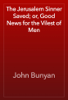 John Bunyan - The Jerusalem Sinner Saved; or, Good News for the Vilest of Men artwork