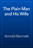 Arnold Bennett - The Plain Man and His Wife artwork