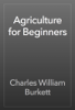 Charles William Burkett - Agriculture for Beginners artwork