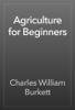 Charles William Burkett - Agriculture for Beginners artwork