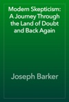 Modern Skepticism A Journey Through The Land Of Doubt And Back Again