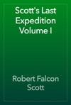 Scotts Last Expedition Volume I