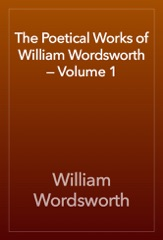 The Poetical Works of William Wordsworth — Volume 1