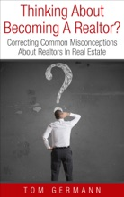 Thinking About Becoming A Realtor? Correcting Common Misconceptions About Realtors In Real Estate