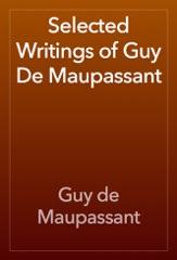 Selected Writings of Guy De Maupassant