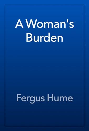 Fergus Hume - A Woman's Burden