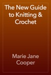 The New Guide To Knitting  Crochet
