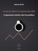 Come prendere la tazzina del caffè. Il ragionamento statistico nella vita quotidiana Book Cover