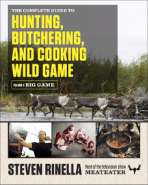 The Complete Guide to Hunting, Butchering, and Cooking Wild Game book