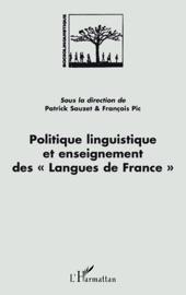 POLITIQUE LINGUISTIQUE ET ENSEIGNEMENT DES « LANGUES DE FRANCE »