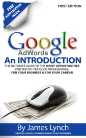 Google Adwords: An Introduction The Ulitimate Guide To The Many Opportunities for the Pay Per Click Professional: For Your Business & For Your Career! book