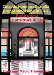 Introduzione pratica alla programmazione in C++ - Parte Prima Book Cover