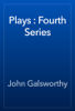 John Galsworthy - Plays : Fourth Series artwork