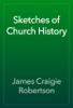 James Craigie Robertson - Sketches of Church History artwork