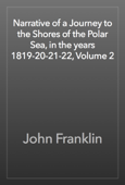 Narrative of a Journey to the Shores of the Polar Sea, in the years 1819-20-21-22, Volume 2