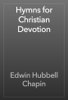 Edwin Hubbell Chapin - Hymns for Christian Devotion artwork