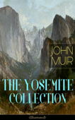 THE YOSEMITE COLLECTION of John Muir (Illustrated) Book Cover
