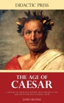 The Age Of Caesar - A History Of The Roman Republic From The Rise Of The Gracchi To The Fall Of Julius Caesar
