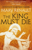 Mary Renault & Bettany Hughes - The King Must Die artwork