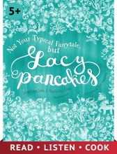 Not Your Typical Fairytale, But Lacy Pancakes