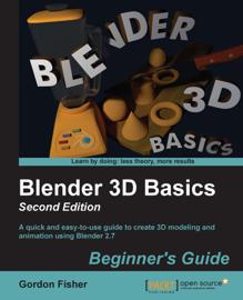 Blender 3D Basics: Beginner's Guide: Second Edition
