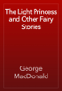 George MacDonald - The Light Princess and Other Fairy Stories  artwork