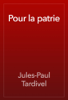 Jules-Paul Tardivel - Pour la patrie artwork
