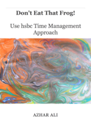 Don't Eat That Frog!Use hsbc Time Management Approach