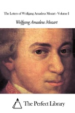 The Letters Of Wolfgang Amadeus Mozart - Volume I