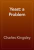 Charles Kingsley - Yeast: a Problem artwork