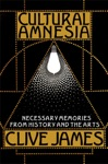 Cultural Amnesia Necessary Memories From History And The Arts