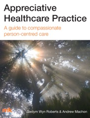 Appreciative Healthcare Practice: A guide to compassionate, person-centred care