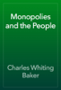 Charles Whiting Baker - Monopolies and the People artwork