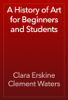 Clara Erskine Clement Waters - A History of Art for Beginners and Students artwork