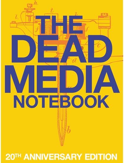 The Dead Media Notebook By Bruce Sterling Richard Kadrey Tom