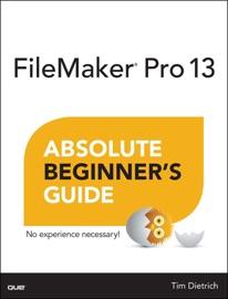 FileMaker Pro 13 Absolute Beginner's Guide - Tim Dietrich