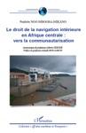 Le Droit De La Navigation Intrieure En Afrique Centrale  Vers La Communautarisation