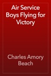 Air Service Boys Flying For Victory