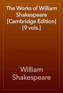 The Works of William Shakespeare [Cambridge Edition] [9 vols.]