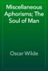 Oscar Wilde - Miscellaneous Aphorisms; The Soul of Man artwork
