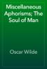 Oscar Wilde - Miscellaneous Aphorisms; The Soul of Man artwork