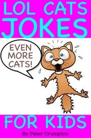 Even More Lol Cat Jokes for Kids - Peter Crumpton