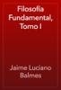 Jaime Luciano Balmes - FilosofГa Fundamental, Tomo I ilustraciГіn