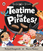 Teatime for Pirates!: A Ladybird Skullabones Island picture book (Enhanced Edition)